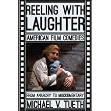 Reeling with Laughter: American Film Comedies: From Anarchy to Mockumentary by Michael V. Tueth (2012-05-03)