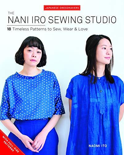 The Nani Iro Sewing Studio: 18 Timeless Patterns to Sew, Wear & Love (Japanese Dressmakers) por Naomi Ito