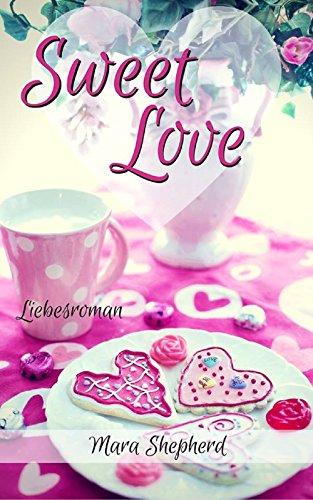Sweet Love: Zwei Millionäre, zwei Frauen und die große Liebe von [Shepherd, Mara]
