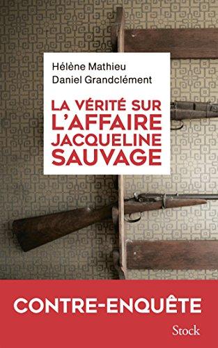 La vérité sur l'affaire Jacqueline Sauvage par Hélène Mathieu, Daniel Grandclément