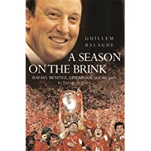 A Season on the Brink: Rafael Benitez, Liverpool and the Path to European Glory by Guillem Balague (2005-11-10)