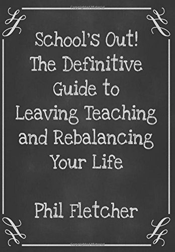 schools-out-the-definitive-guide-to-leaving-teaching-and-rebalancing-your-life