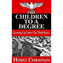 Children To A Degree - Growing Up Under the Third Reich (Book 1) (English Edition)