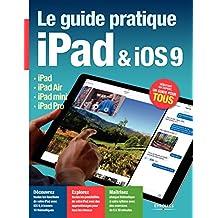 Le guide pratique iPad et iOS9: iPad - iPad Air - iPad mini - iPad Pro