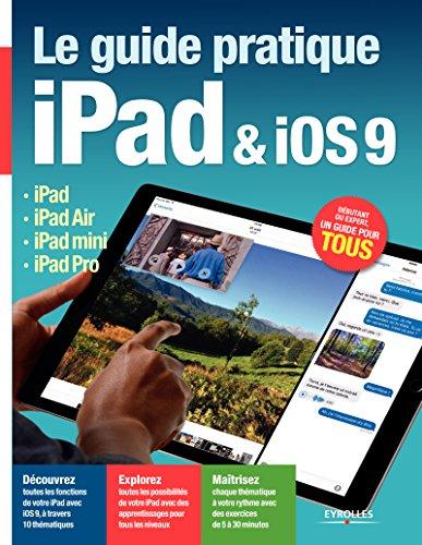 En ligne téléchargement Le guide pratique iPad et iOS9: iPad - iPad Air - iPad mini - iPad Pro pdf ebook
