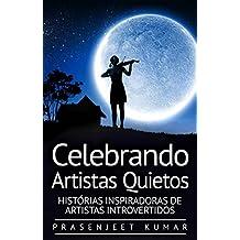Celebrando Artistas Quietos: Histórias Inspiradoras de Artistas Introvertidos (Portuguese Edition)