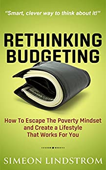 Rethinking Budgeting - How to Escape the Poverty Mindset and Create a Lifestyle That Works for You by [Lindstrom, Simeon]