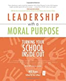 Leadership with a Moral Purpose: Turning Your School Inside Out (Independent Thinking Series) (The Independent Thinking Series)