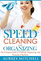 Speed Cleaning and Organizing: Ultimate Speed Cleaning and Organizing Guide for Super Busy Moms! (English Edition)