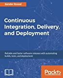 Continuous Integration, Delivery, and Deployment: Reliable and faster software releases with automating builds, tests, and deployment (English Edition)