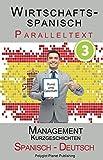 Wirtschaftsspanisch 3 - Paralleltext - Management: Kurzgeschichten (Spanisch - Deutsch) (Wirtschaftsspanisch Lernen)