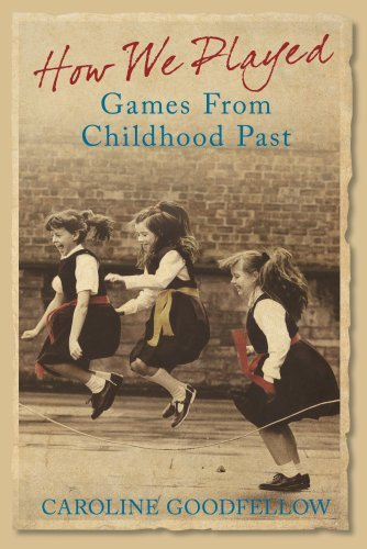 How We Played: Games from Childhood Past: A History of Childhood Games by Caroline Goodfellow (Illustrated, 14 Apr 2008) Hardcover