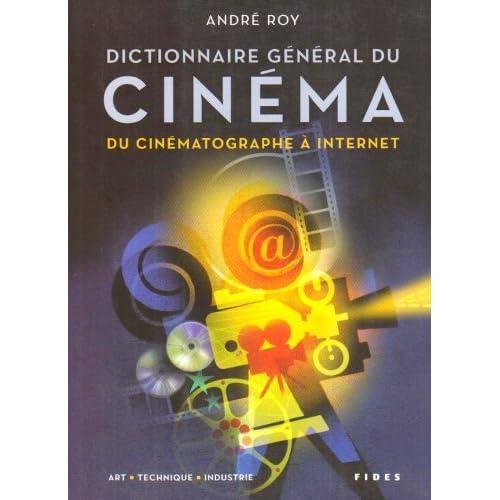 Dictionnaire général du cinéma : Du cinématographe à internet : art, technique, industrie de André Roy (18 octobre 2007) Broché