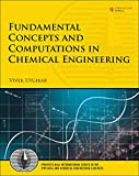 Fundamental Concepts and Computations in Chemical Engineering (Prentice Hall International Series in the Physical and Chemical Engineering Sciences)