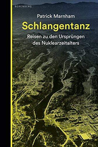 Schlangentanz: Reisen zu den Ursprüngen des Nuklearzeitalters