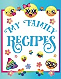 My Family Recipes: Blank Emoji Cookbook Journal for Kids to Write in, Document all Your Special Recipes and Notes for Your Favorite Cooking and Baking ... Gifts for Teens, Tweens, Girls and Boys)
