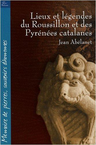 Lieux et lgendes du Roussillon et des Pyrnes catalanes