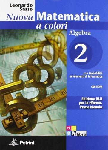 Nuova matematica a colori. Algebra. Ediz. blu. Per le Scuole superiori. Con CD-ROM. Con espansione online: N.MAT.COL.BLU ALG.2+CD