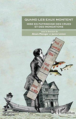Quand les eaux montent: Mise en patrimoine des crues et des inondations par Sous la direction de Alexis Metzger et Jamie Linton