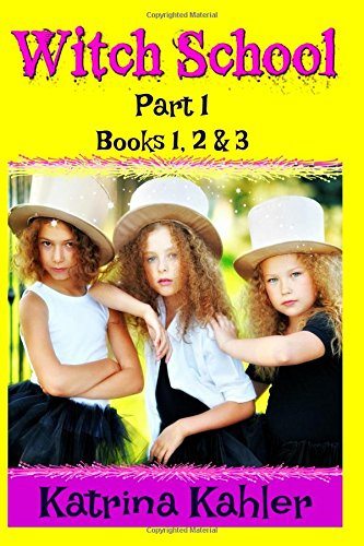 WITCH SCHOOL - Part 1 - Books 1, 2 & 3: Books for Girls 9-12