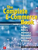 The Complete E-Commerce Book: Design, Build & Maintain a Successful Web-based Business: Design, Build & Maintain a Successful Web-based Business