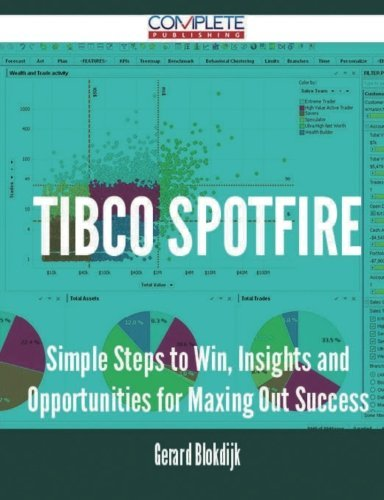 TIBCO Spotfire - Simple Steps to Win, Insights and Opportunities for Maxing Out Success by Gerard Blokdijk (2015-10-28)