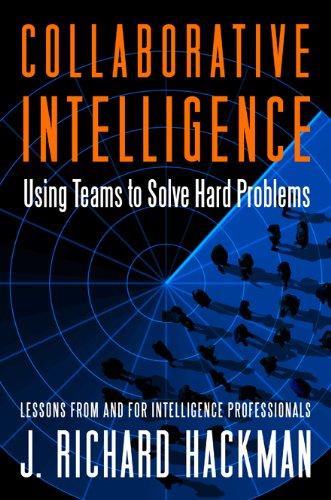 Collaborative Intelligence: Using Teams to Solve Hard Problems por J. Richard Hackman