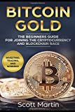 Bitcoin Gold: The Beginners Guide for Joining the Cryptocurrency and Blockchain Race