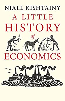 A Little History of Economics (Little Histories) by [Kishtainy, Niall]