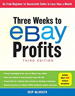 Three Weeks to eBay® Profits, Third Edition: Go From Beginner to ...