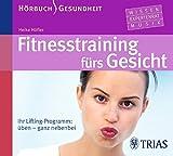 Fitness-Training fürs Gesicht - Hörbuch: Ihr Lifting-Programm: üben - ganz nebenbei (Hörbuch Gesundheit)