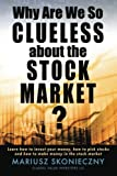 Why Are We So Clueless about the Stock Market?: Learn how to invest your money, how to pick stocks, and how to make money in the stock market