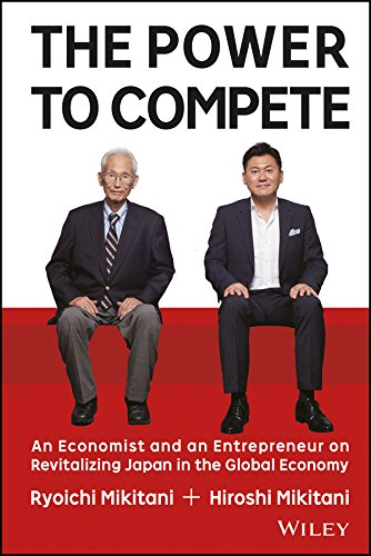 The Power to Compete: An Economist and an Entrepreneur on Revitalizing Japan in the Global Economy por Hiroshi Mikitani