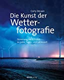 Die Kunst der Wetterfotografie: Stimmungsvolle Fotos zu jeder Tages- und Jahreszeit
