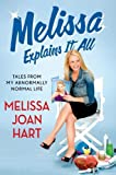 Melissa Explains It All: Tales from My Abnormally Normal Life by Hart, Melissa Joan (2013) Hardcover
