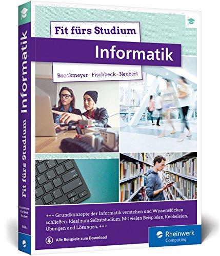 Fit fürs Studium - Informatik: Gut vorbereitet an die Hochschule. Ideal zum Selbststudium oder ergänzend zur Vorlesung
