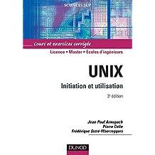 Unix - 3e éd. : Initiation et utilisation (Informatique)