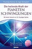 Die heilende Kraft der Planetenschwingungen: Theorie und Praxis der Phonophorese