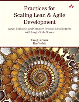 Practices for Scaling Lean & Agile Development: Large, Multisite, and Offshore Product Development with Large-Scale Scrum von [Larman, Craig, Vodde, Bas]