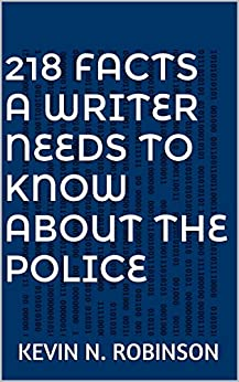 218 Facts A Writer Needs To Know About The Police by [Robinson, Kevin N.]