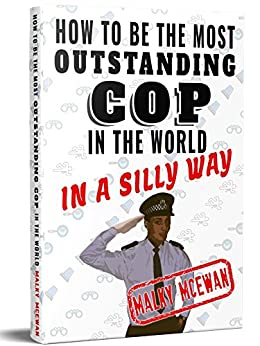 How to be the most OUTSTANDING COP in the world: In a silly way by [McEwan, Malky]