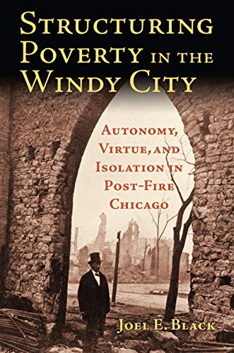 Structuring Poverty in the Windy City: Autonomy, Virtue, and Isolation in Post-Fire Chicago