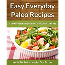 Everyday Paleo Recipes - Easy, Convenient Recipes For Delectable Cuisine (The Easy Recipe Book 44) (English Edition)