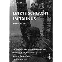 """Letzte Schlacht im Taunus: März / April 1945. Der Untergang der 6. SS-Gebirgsdivision """"Nord"""" - Der Kampf der Weilburger Fahnenjunker - Luftkrieg über dem Taunus - Die Frankfurter Flak"""