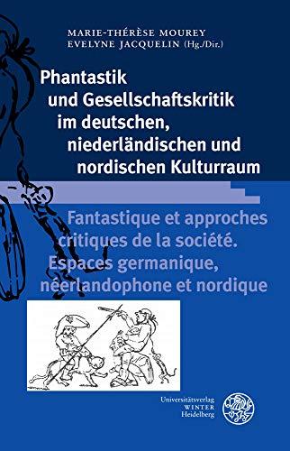 Phantastik und Gesellschaftskritik im deutschen, niederländischen und nordischen Kulturraum / Fantastique et approches critiques de la société. ... nordique (Beihefte zum Euphorion, Band 104)
