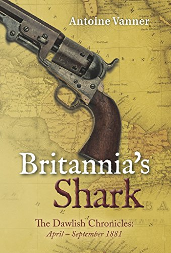 Britannia's Shark: The Dawlish Chronicles: April - September 1881 (English Edition) por Antoine Vanner