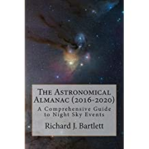 The Astronomical Almanac (2016 - 2020): A Comprehensive Guide To Night Sky Events