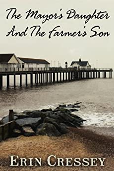 The Mayor's Daughter and The Farmer's Son by [Cressey, Erin]