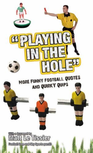 Playing in the Hole: More of Football's Finest Quotes and Funniest Quips by Iain Spragg (2008-09-01)