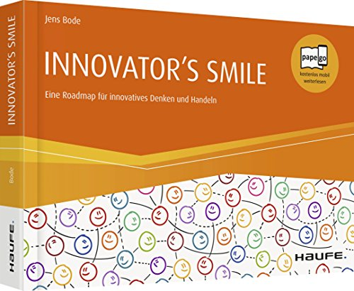 Innovator`s smile: Eine Roadmap für innovatives Denken und Handeln (Haufe Fachbuch) (Der Goldene Kelch)